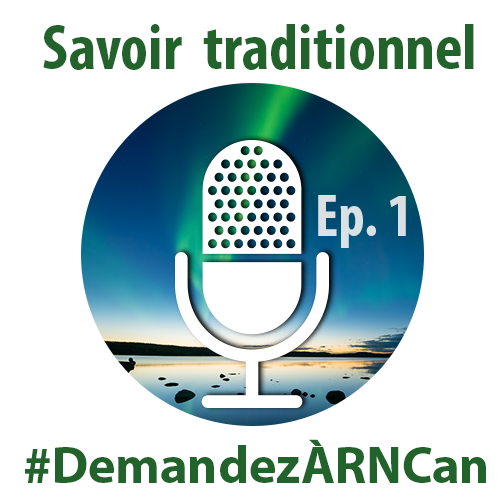 Savoir traditionnel: Episode 1 #DemandezÀRNCan